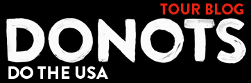 Donots Arrive In The US, Tour Blog Is A Go!