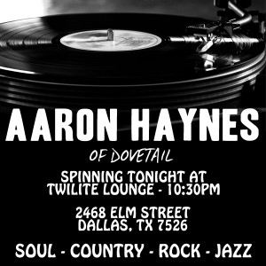 Dovetail Drummer Aaron Haynes Spinning At Twilite Lounge TONIGHT!