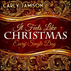 It Feels Like Christmas Every Single Day – CARLY JAMISON