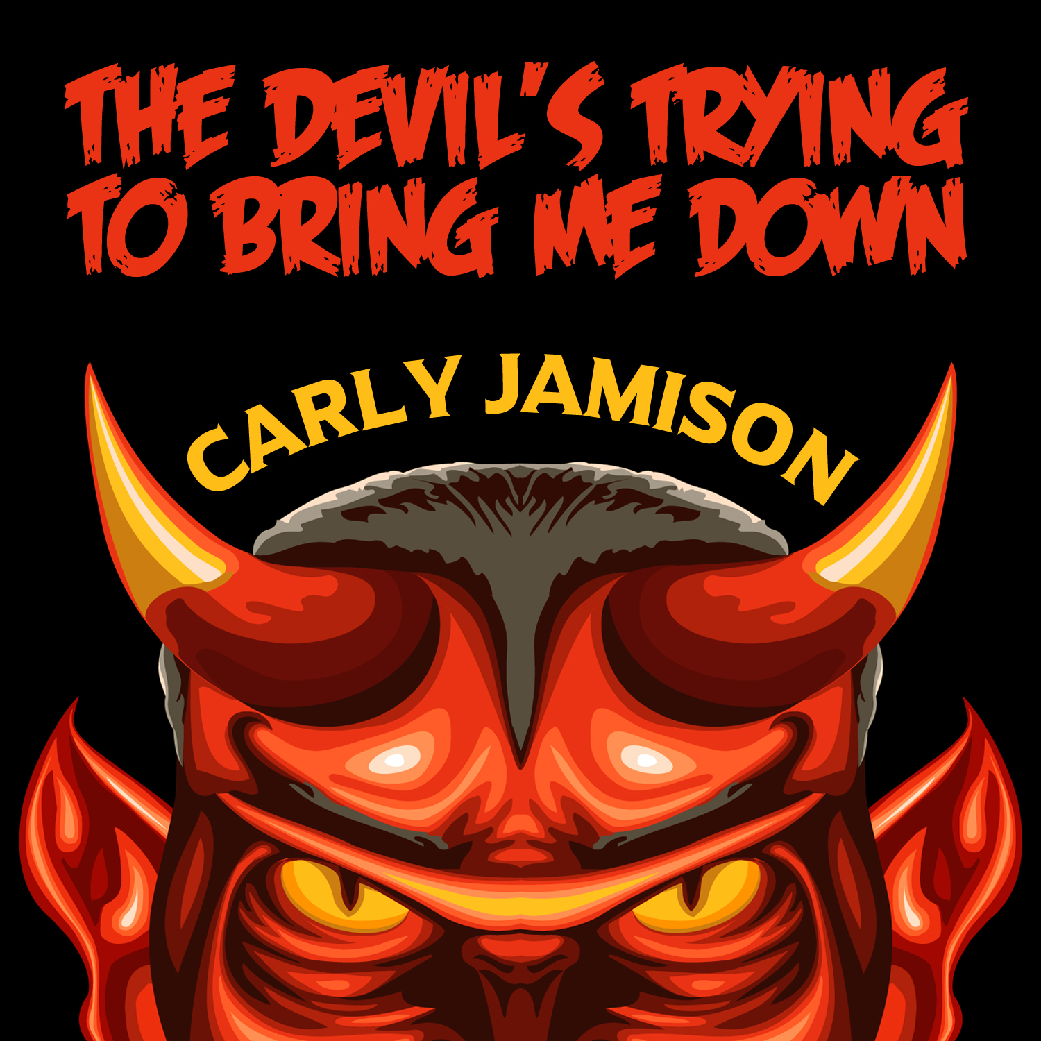 Carly Jamison - The Devil's Trying To Bring Me Down