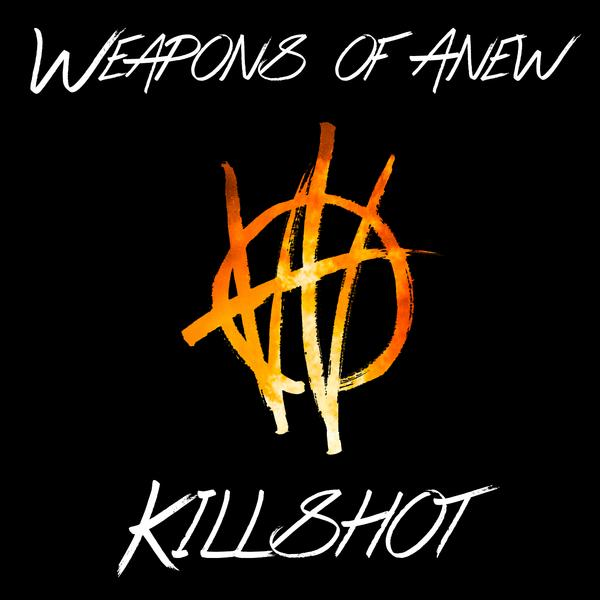 Killshot - WEAPONS OF ANEW