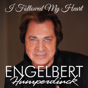 "International Music Legend Engelbert Humperdinck Releases Brand New Single ""I Followed My Heart"""
