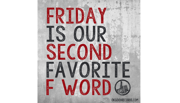 Friday Is Our Second Favorite F Word