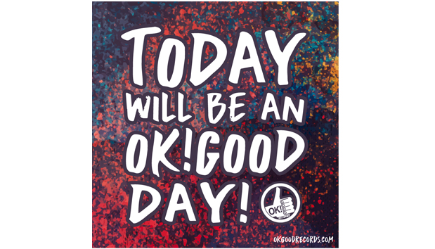 Today Will Be An OK!Good Day!