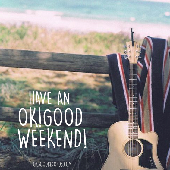 Have An OK!Good Weekend!